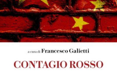 Contagio rosso. Perché l'Italia è diventata il cavallo di Troia della Cina in Occidente