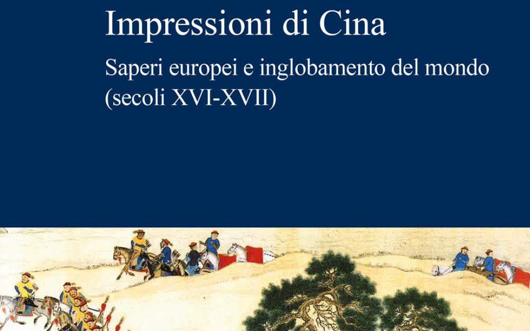 Impressioni di Cina. Saperi europei e inglobamento del mondo (secoli XVI-XVII)