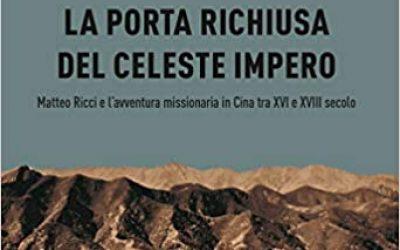 La porta richiusa del celeste impero. Matteo Ricci e l'avventura missionaria in Cina tra XVI e XVIII secolo