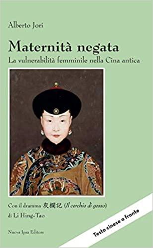 Maternità negata. La vulnerabilità femminile nella Cina antica. Con il dramma «Il cerchio di gesso» di Li Hing-Tao