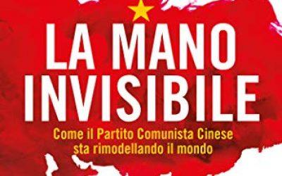La mano invisibile: Come il Partito Comunista Cinese sta rimodellando il mondo