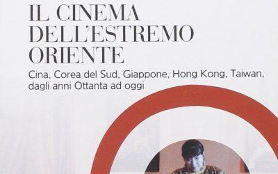 Il cinema dell'Estremo Oriente. Cina, Corea del Sud, Giappone, Hong Kong, Taiwan, dagli anni Ottanta ad oggi