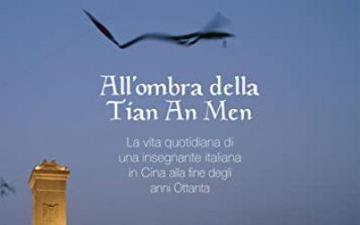 All'ombra della Tian An Men: La vita quotidiana di una insegnante italiana in Cina alla fine degli anni Ottanta